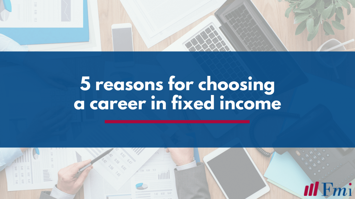 Top five reasons for choosing a career in fixed income trading